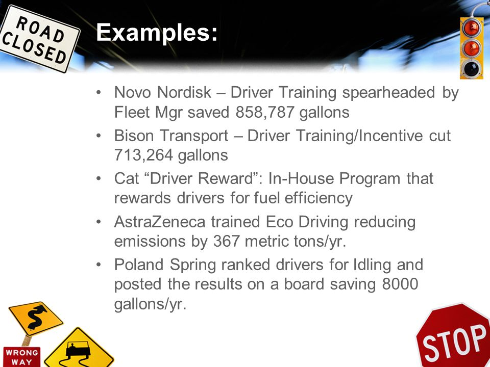 Examples: Novo Nordisk – Driver Training spearheaded by Fleet Mgr saved 858,787 gallons.