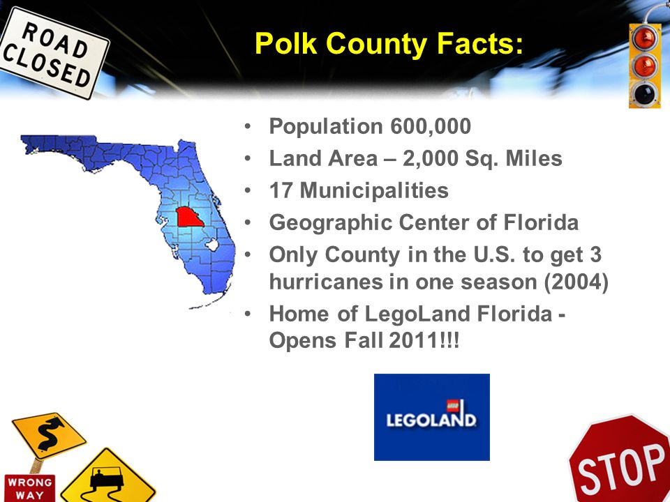Polk County Facts: Population 600,000 Land Area – 2,000 Sq. Miles