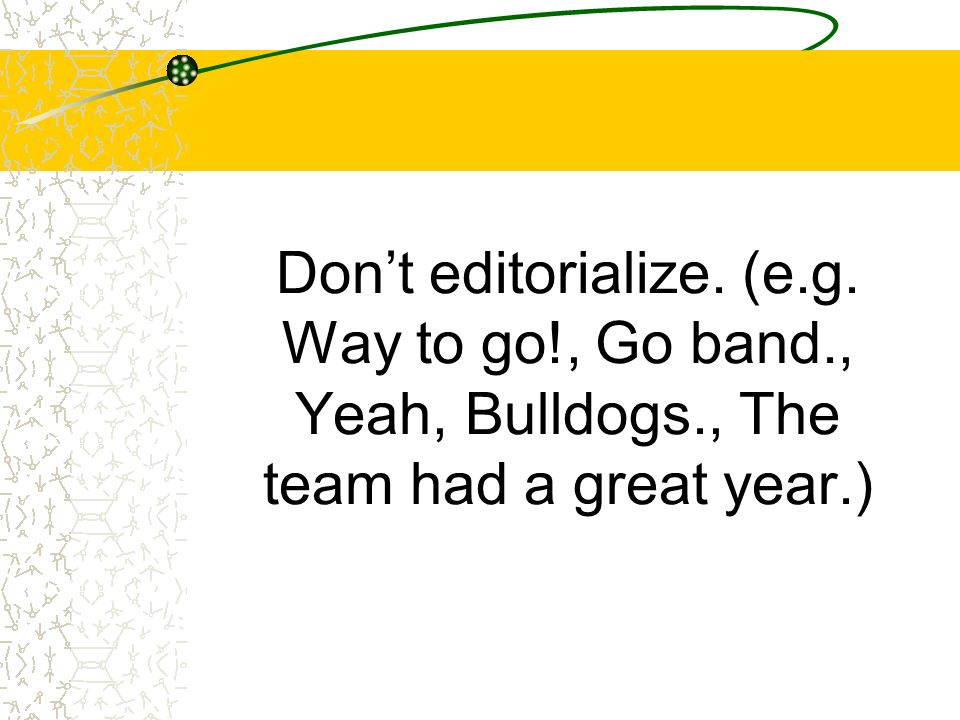 Don't editorialize. (e. g. Way to go. , Go band. , Yeah, Bulldogs