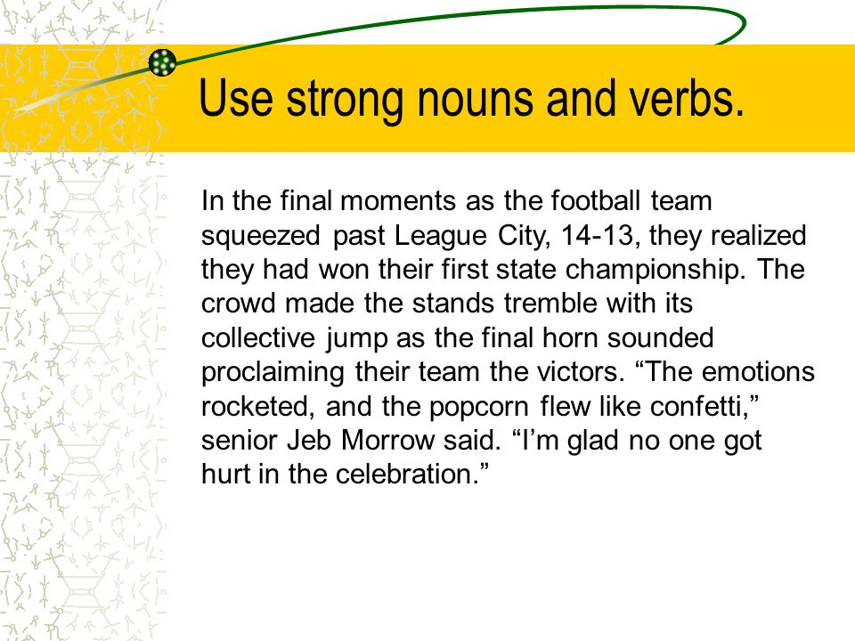 Use strong nouns and verbs.