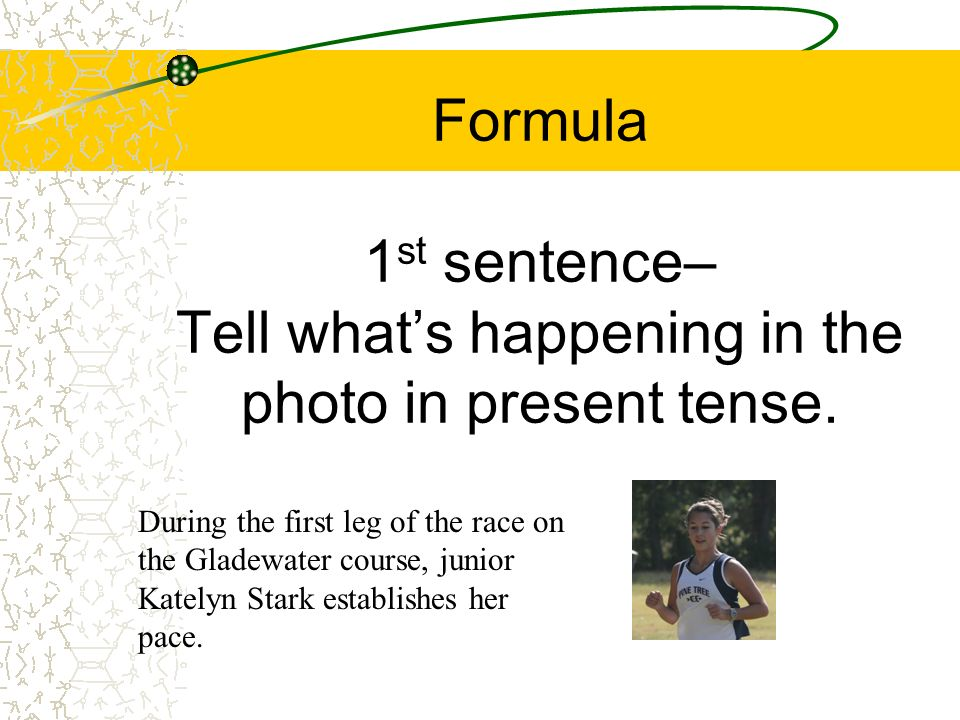 Formula 1st sentence– Tell what's happening in the photo in present tense.