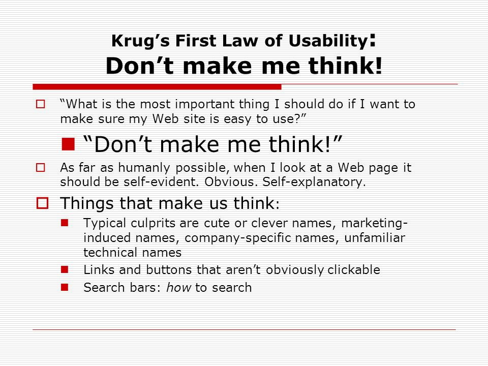 Krug's First Law of Usability: Don't make me think!