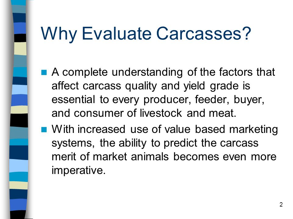 Why Evaluate Carcasses