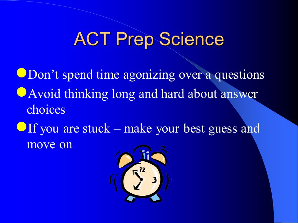 ACT Prep Science Don't spend time agonizing over a questions