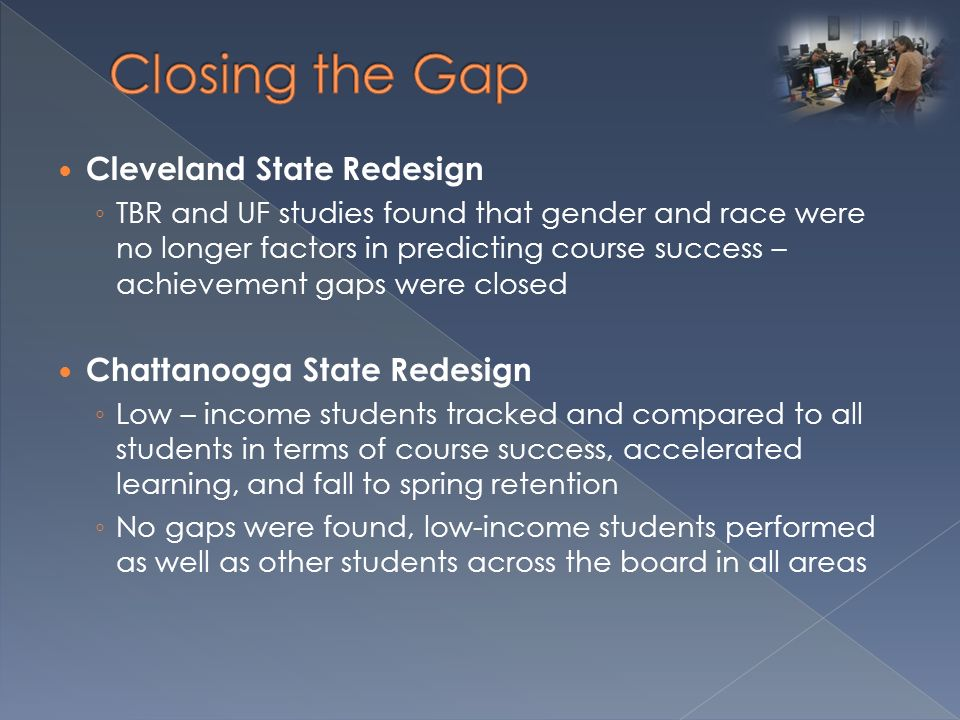 Closing the Gap Cleveland State Redesign Chattanooga State Redesign