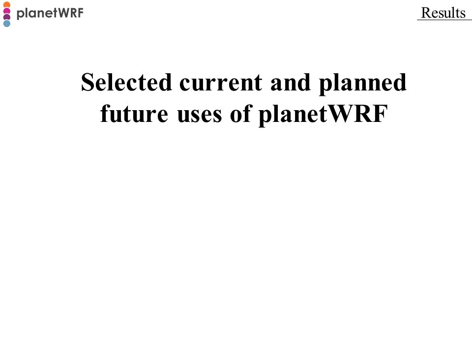 Selected current and planned future uses of planetWRF