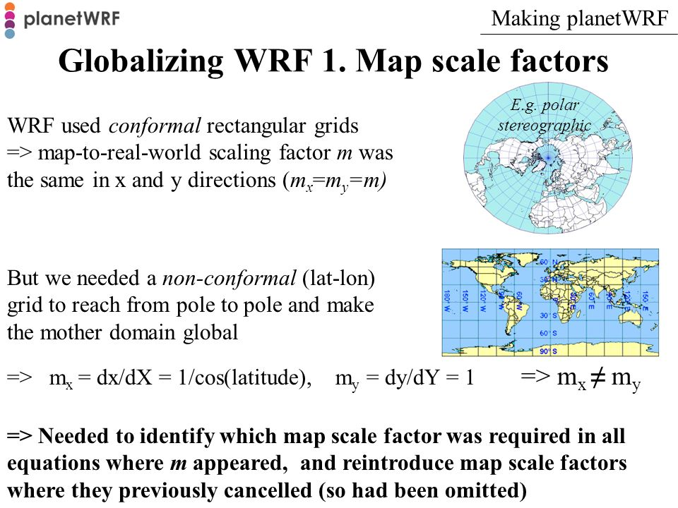 Globalizing WRF 1. Map scale factors