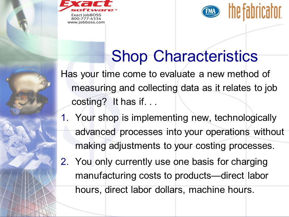 Shop Characteristics Has your time come to evaluate a new method of measuring and collecting data as it relates to job costing It has if. . .
