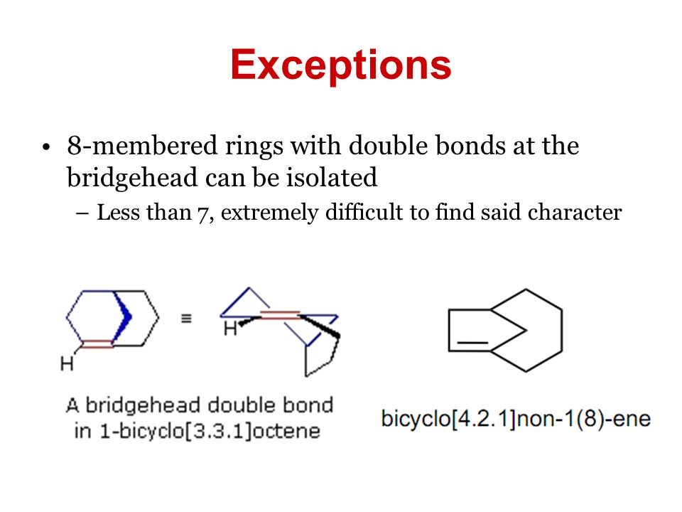 Exceptions 8-membered rings with double bonds at the bridgehead can be isolated.