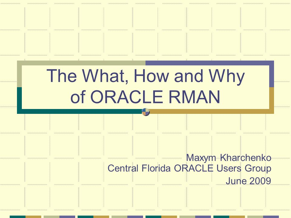 The What, How and Why of ORACLE RMAN