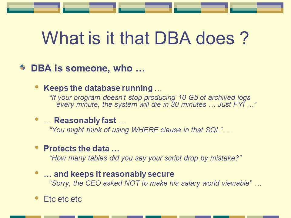What is it that DBA does DBA is someone, who …