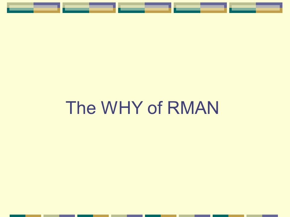 The WHY of RMAN