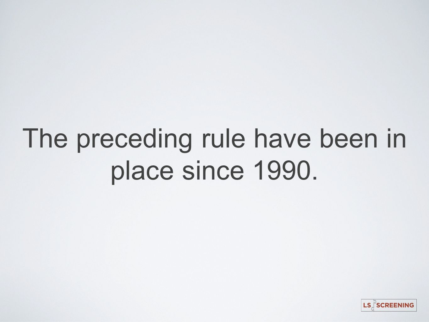 The preceding rule have been in place since 1990.