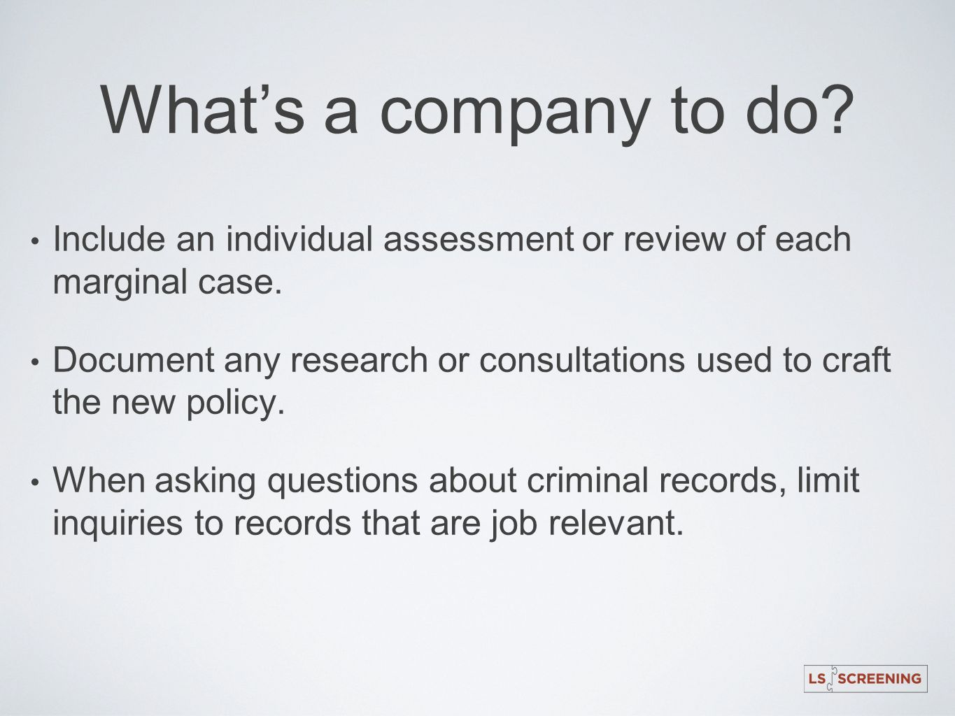What's a company to do Include an individual assessment or review of each marginal case.