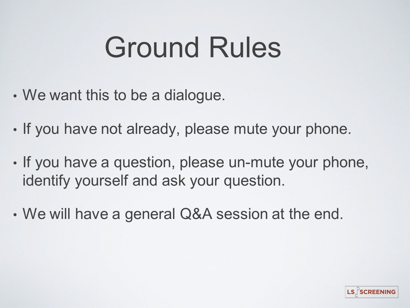 Ground Rules We want this to be a dialogue.