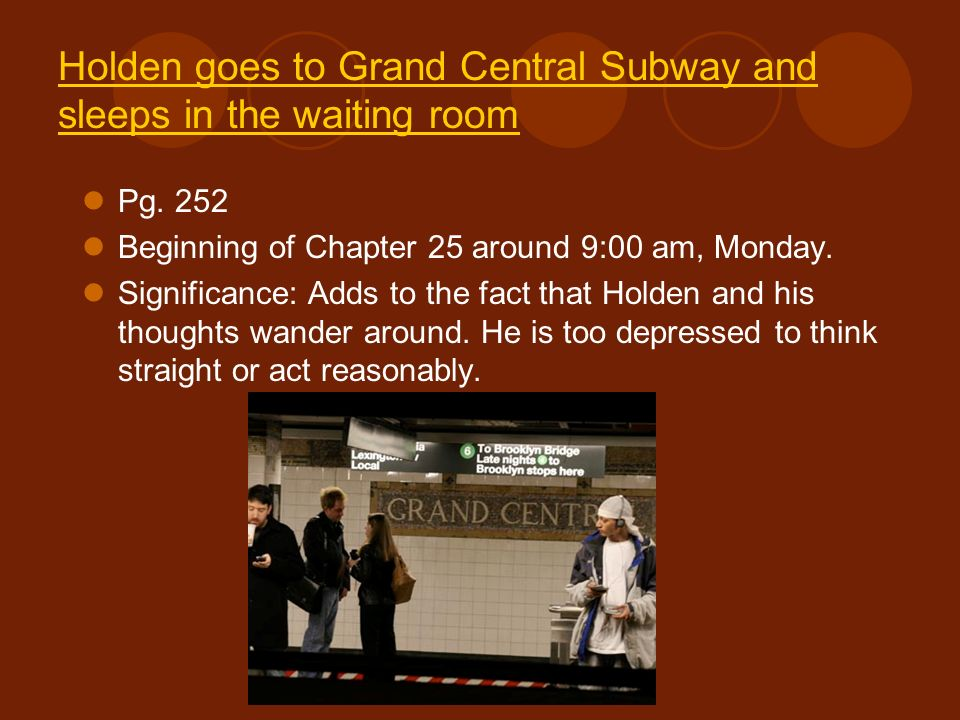 Holden goes to Grand Central Subway and sleeps in the waiting room