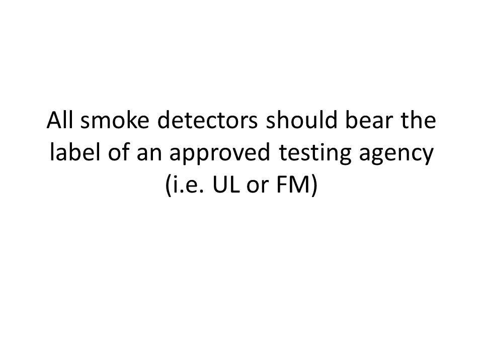 All smoke detectors should bear the label of an approved testing agency (i.e. UL or FM)