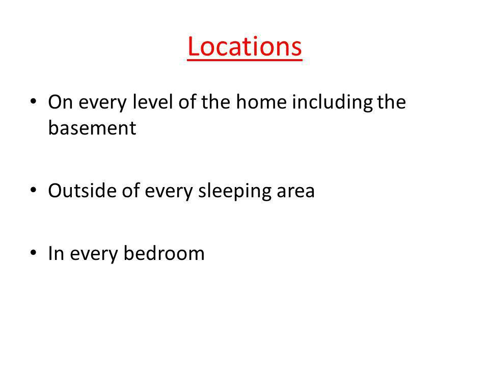 Locations On every level of the home including the basement