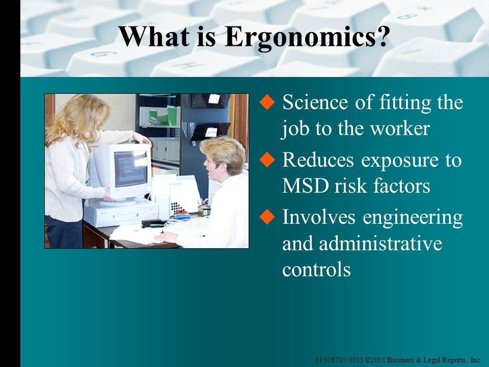 What is Ergonomics Science of fitting the job to the worker