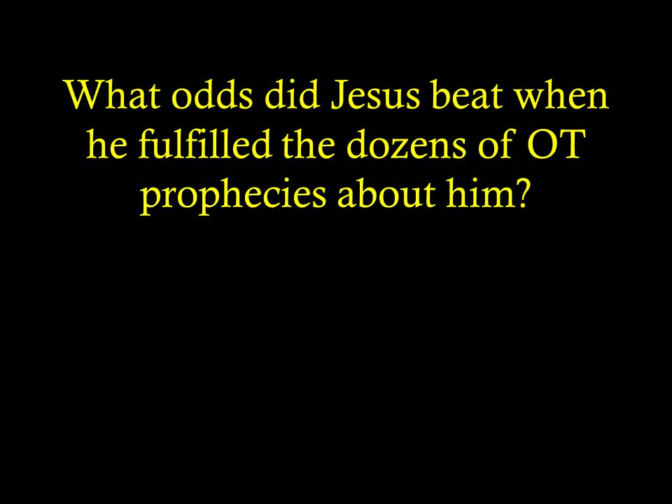 What odds did Jesus beat when he fulfilled the dozens of OT prophecies about him