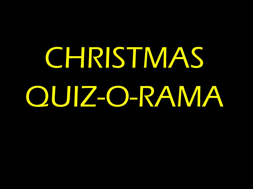 CHRISTMAS QUIZ-O-RAMA