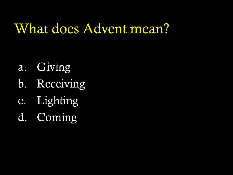 What does Advent mean Giving Receiving Lighting Coming