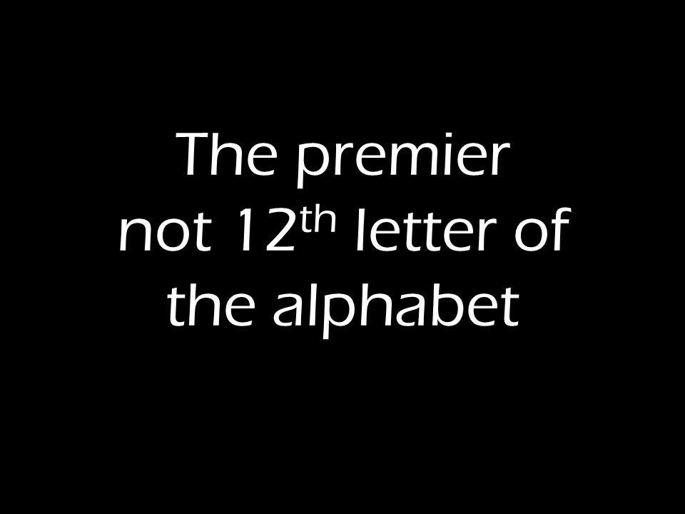 The premier not 12th letter of the alphabet