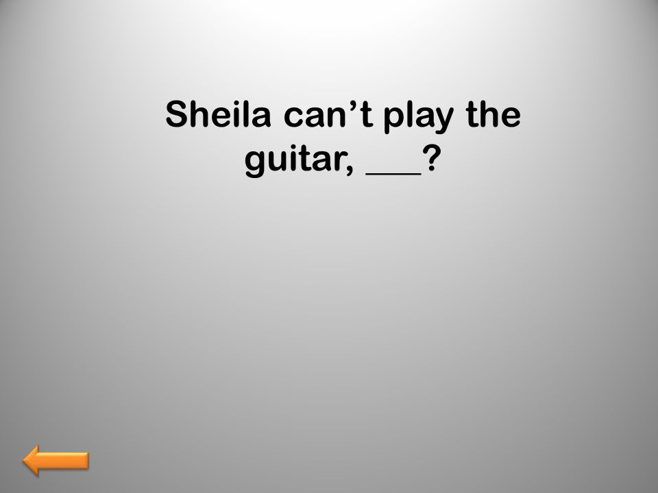 Sheila can't play the guitar, ___