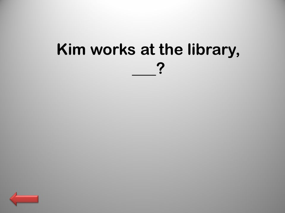 Kim works at the library, ___