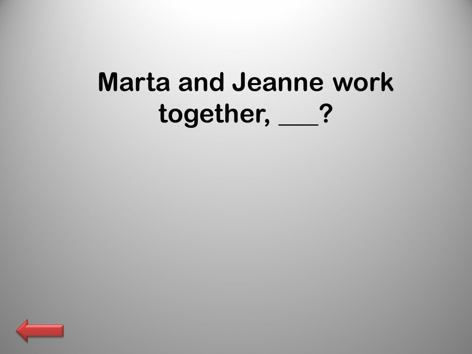 Marta and Jeanne work together, ___