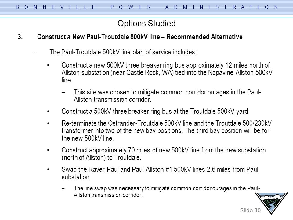 Options Studied Construct a New Paul-Troutdale 500kV line – Recommended Alternative. The Paul-Troutdale 500kV line plan of service includes: