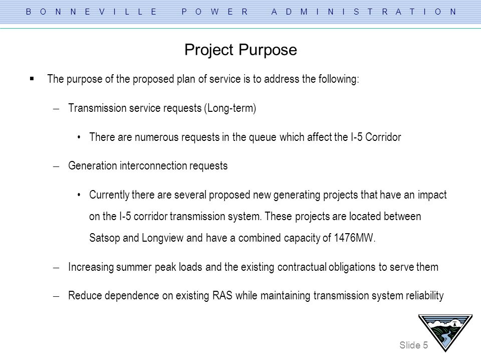 Project Purpose The purpose of the proposed plan of service is to address the following: Transmission service requests (Long-term)