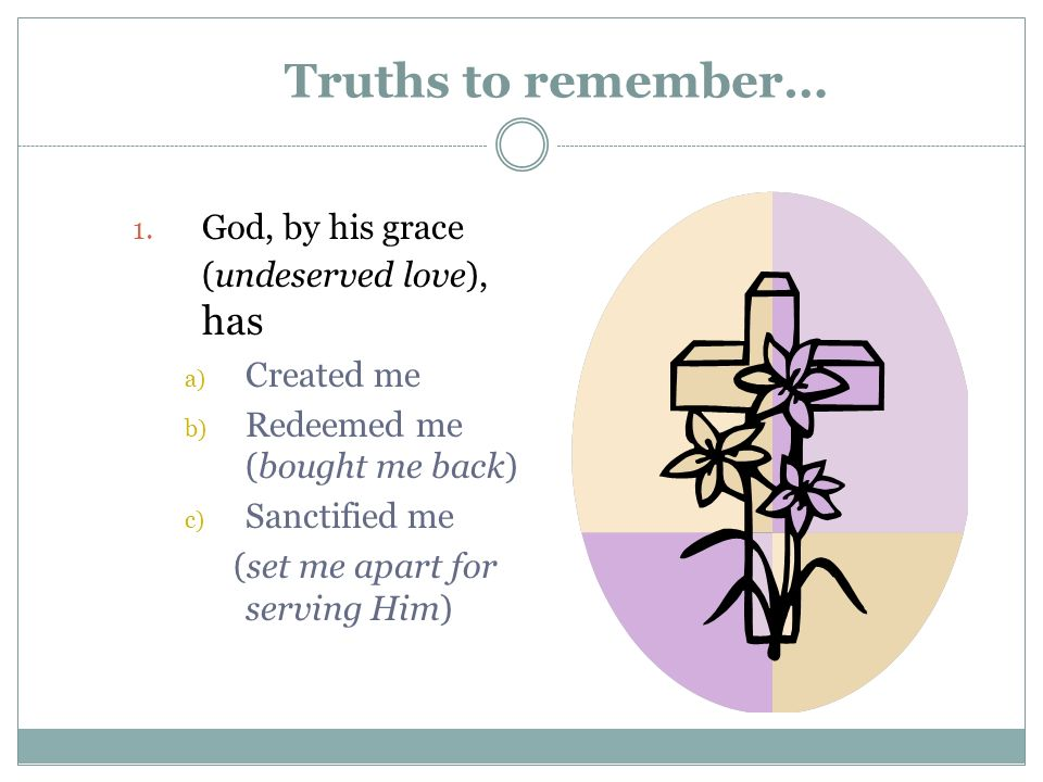 Truths to remember… God, by his grace (undeserved love), has