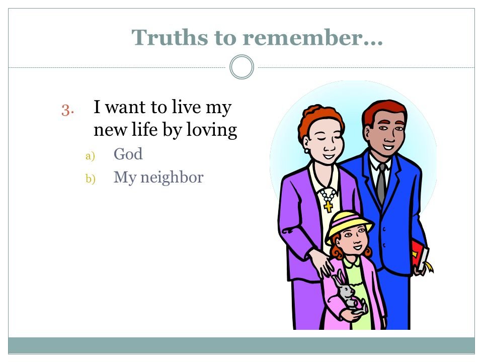 Truths to remember… I want to live my new life by loving God