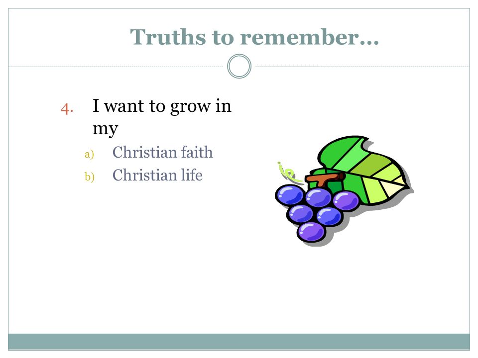Truths to remember… I want to grow in my Christian faith
