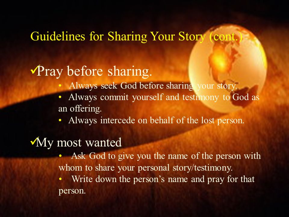 Pray before sharing. Guidelines for Sharing Your Story (cont.)