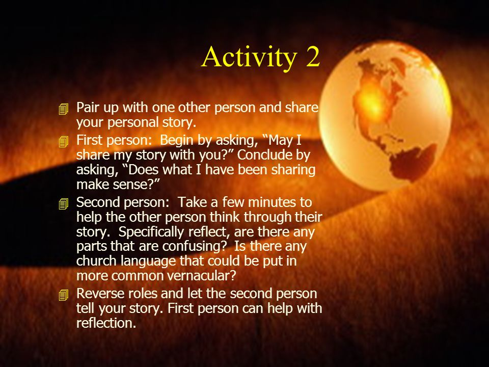 Activity 2 Pair up with one other person and share your personal story.