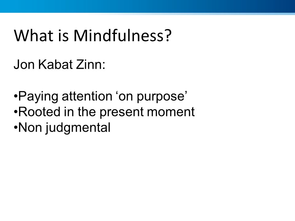 What is Mindfulness Jon Kabat Zinn: Paying attention 'on purpose'