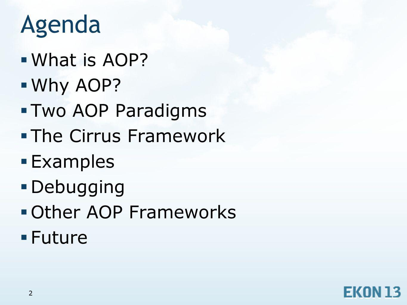 Agenda What is AOP Why AOP Two AOP Paradigms The Cirrus Framework