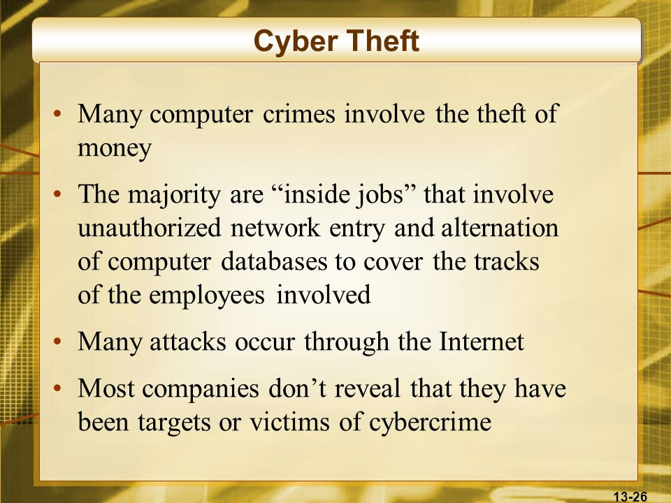 Cyber Theft Many computer crimes involve the theft of money