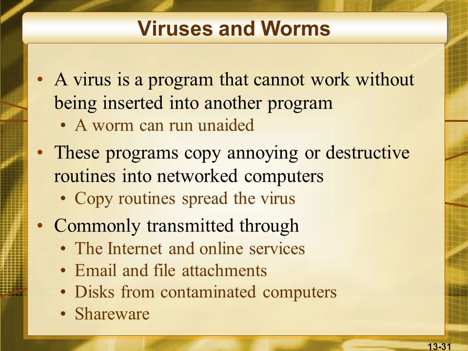 Viruses and Worms A virus is a program that cannot work without being inserted into another program.