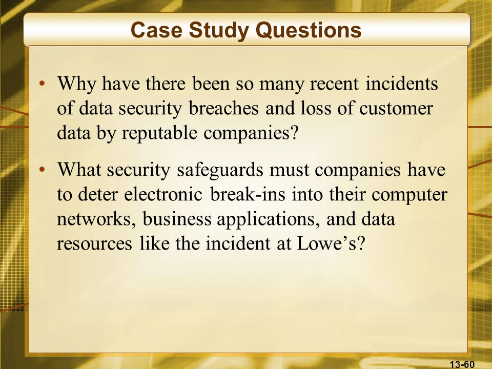 Case Study Questions Why have there been so many recent incidents of data security breaches and loss of customer data by reputable companies