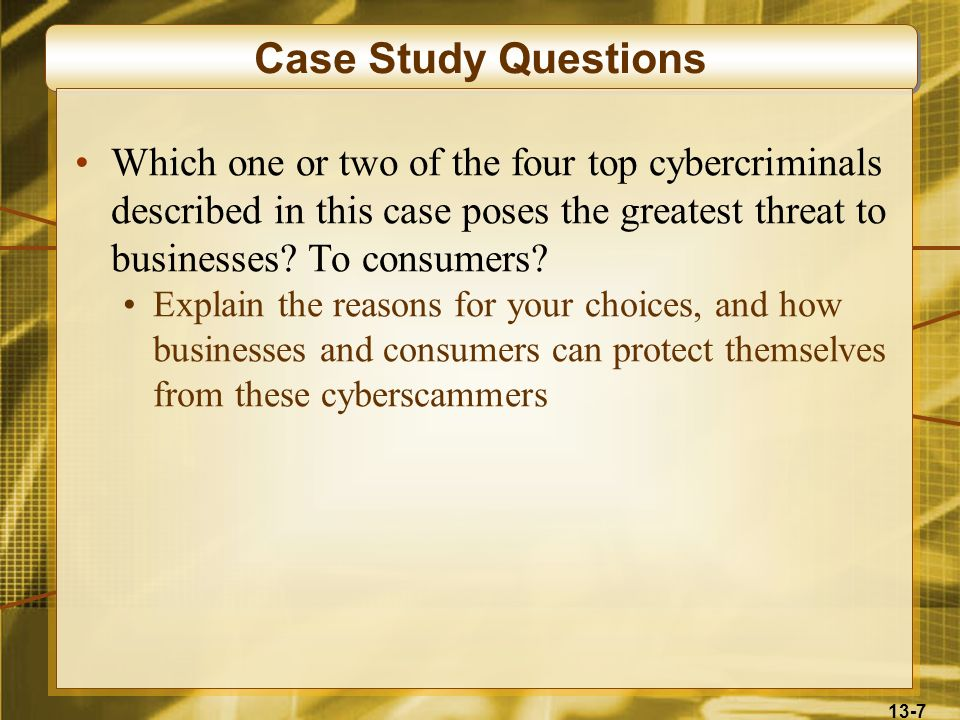 Case Study Questions Which one or two of the four top cybercriminals described in this case poses the greatest threat to businesses To consumers