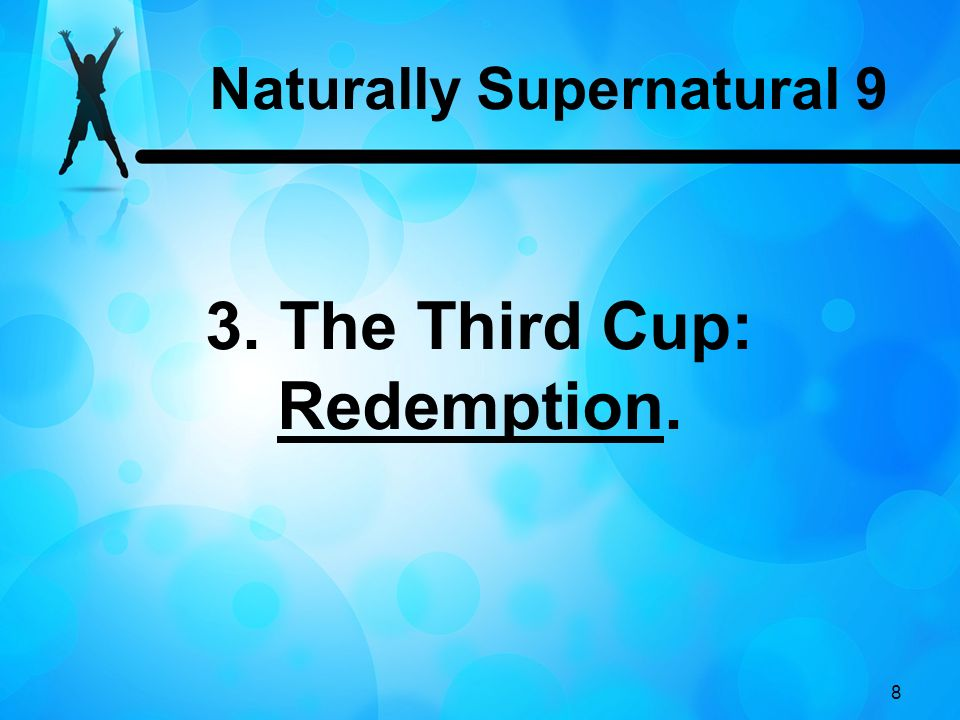 Naturally Supernatural 9 3. The Third Cup: Redemption.