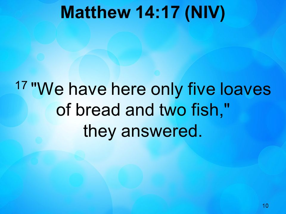 17 We have here only five loaves