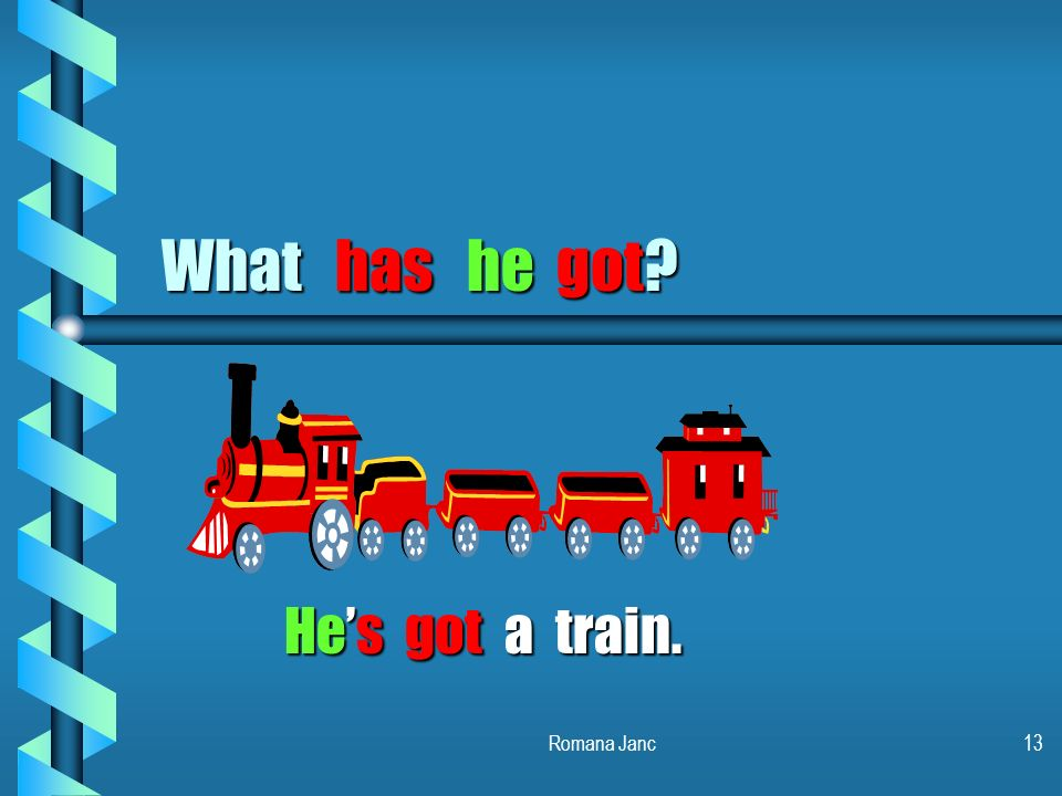 What has he got He's got a train. Romana Janc