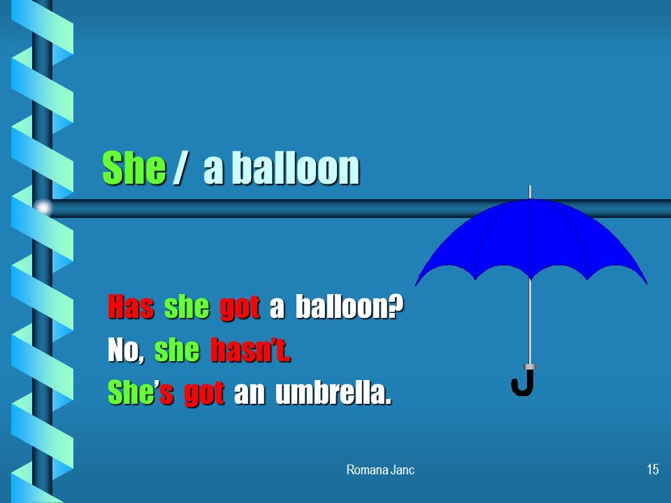 Has she got a balloon No, she hasn't. She's got an umbrella.