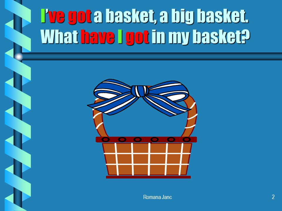 I've got a basket, a big basket. What have I got in my basket