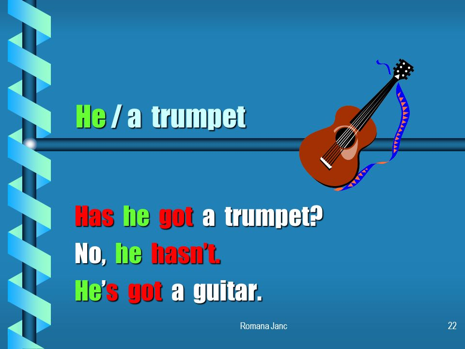 Has he got a trumpet No, he hasn't. He's got a guitar.