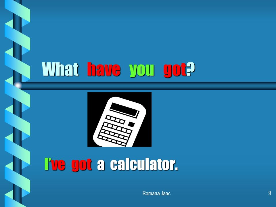 What have you got I've got a calculator. Romana Janc